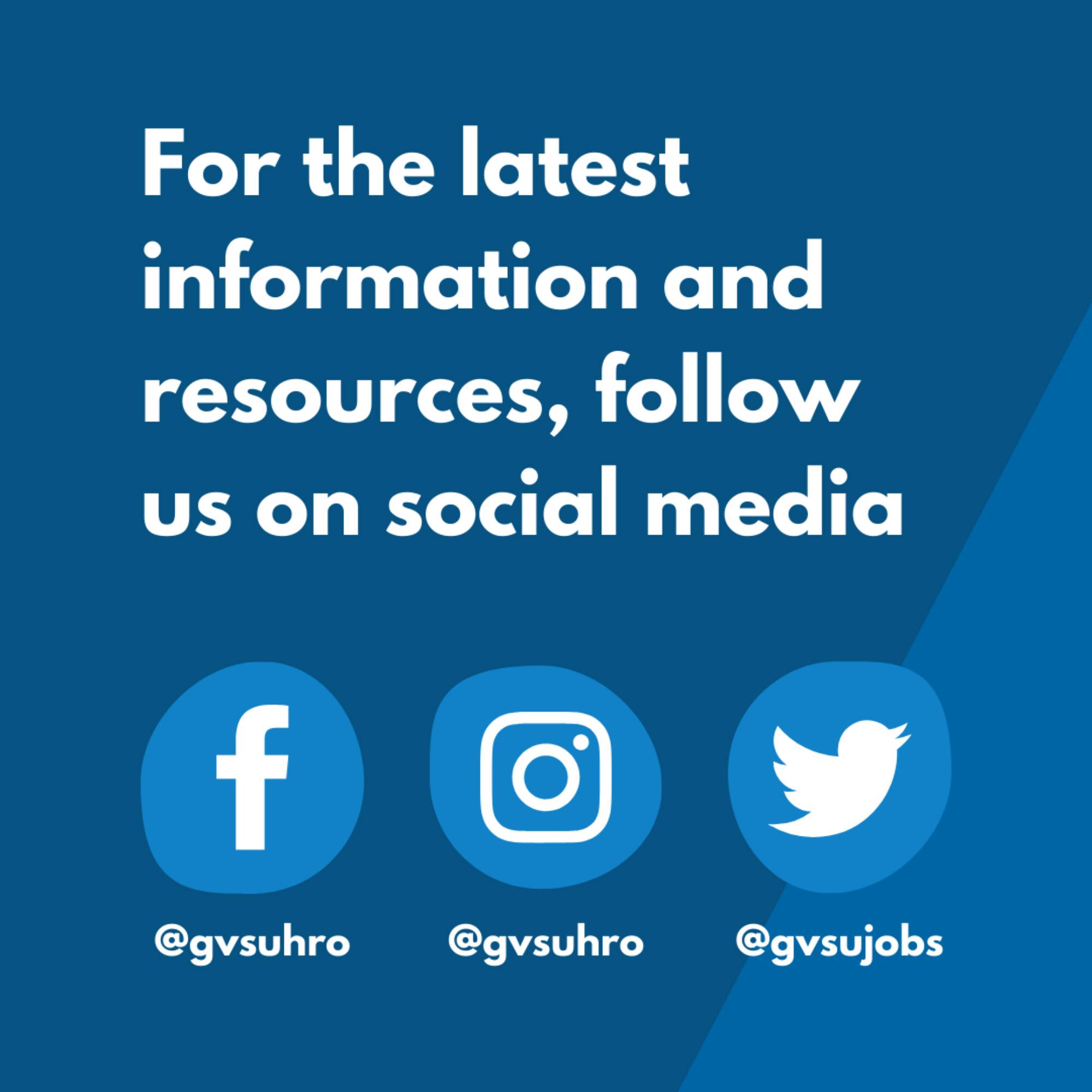 For the latest information and resources, follow us on social media! Facebook: @gvsuhro; Instagram: @gvsuhro; Twitter: @gvsujobs.